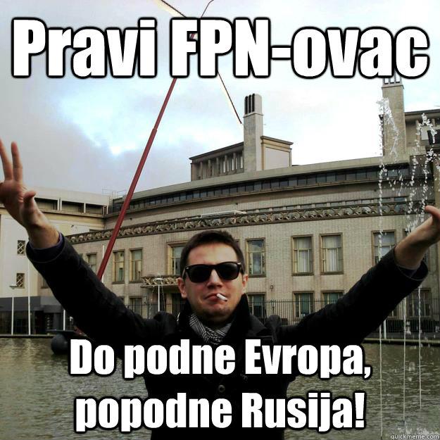 Pravi FPN-ovac Do podne Evropa, popodne Rusija!