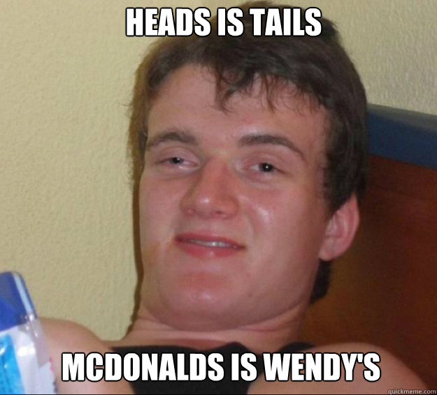 Heads is tails mcdonalds is wendy's - Heads is tails mcdonalds is wendy's  10guy