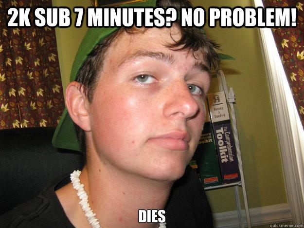 2k sub 7 minutes? No problem! Dies