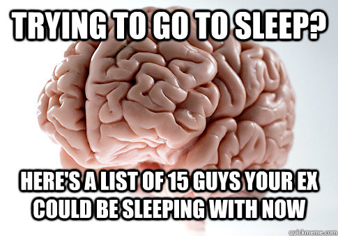 Trying to go to sleep? Here's a list of 15 guys your ex could be sleeping with now - Trying to go to sleep? Here's a list of 15 guys your ex could be sleeping with now  Scumbag Brain