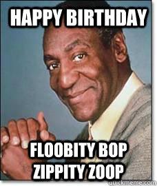 bill cosby birthday HAPPY BIRTHDAY FLOOBITY BOP ZIPPITY ZOOP   Bill Cosby   quickmeme bill cosby birthday