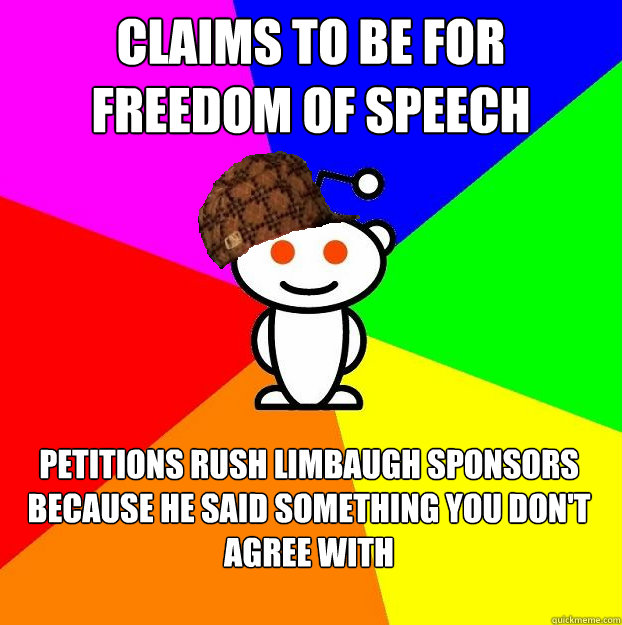 Claims to be for Freedom of Speech Petitions Rush Limbaugh sponsors because he said something you don't agree with - Claims to be for Freedom of Speech Petitions Rush Limbaugh sponsors because he said something you don't agree with  Scumbag Redditor