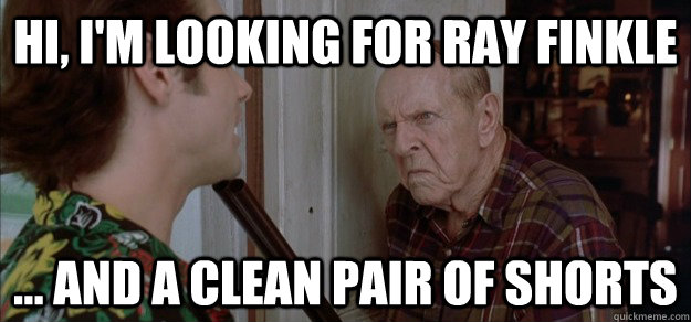 Hi, i'm looking for ray finkle ... and a clean pair of shorts