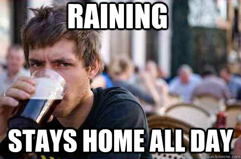 Raining Stays home all day - Raining Stays home all day  Lazy College Senior