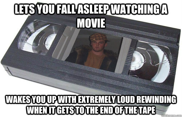 Lets you fall asleep watching a movie Wakes you up with extremely loud rewinding when it gets to the end of the tape