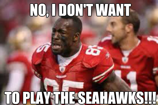 No i dont want to play the seahawks 49ers quickmeme no i dont want to play the seahawks voltagebd Image collections