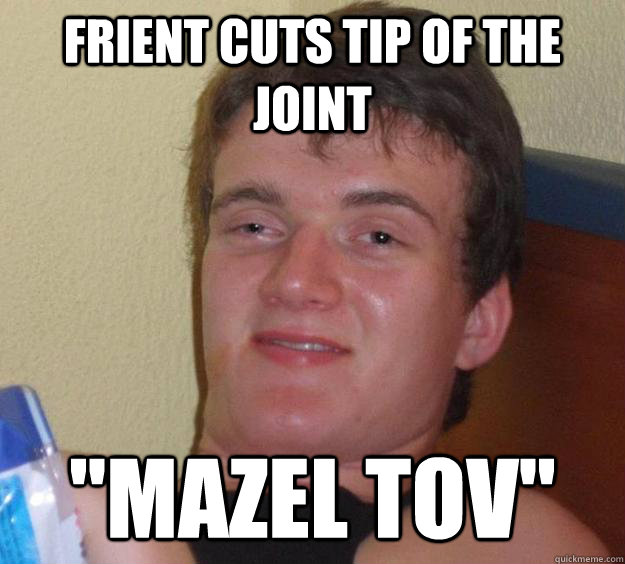 Frient cuts tip of the joint