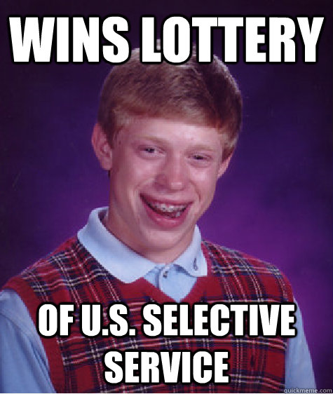 Wins Lottery of U.S. selective Service  - Wins Lottery of U.S. selective Service   Bad Luck Brian