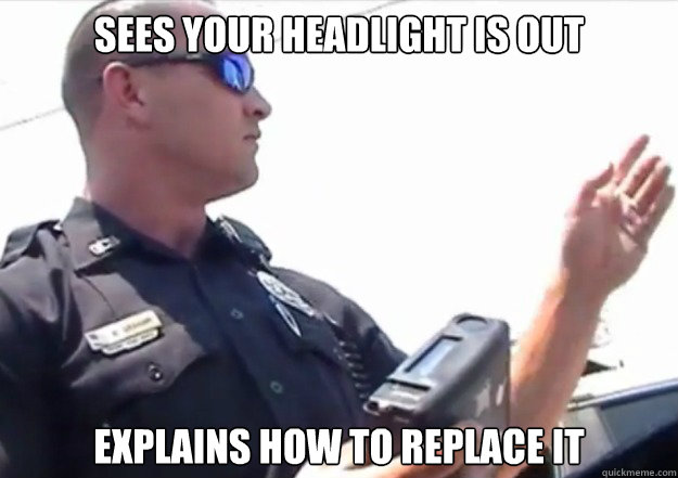 Sees your headlight is out explains how to replace it  - Sees your headlight is out explains how to replace it   Good Guy Officer Graham