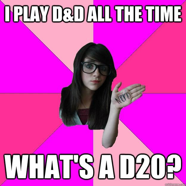 I play D&D all the time What's a d20? - I play D&D all the time What's a d20?  Idiot Nerd Girl