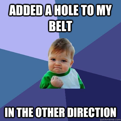 Added a hole to my belt in the other direction - Added a hole to my belt in the other direction  Success Kid