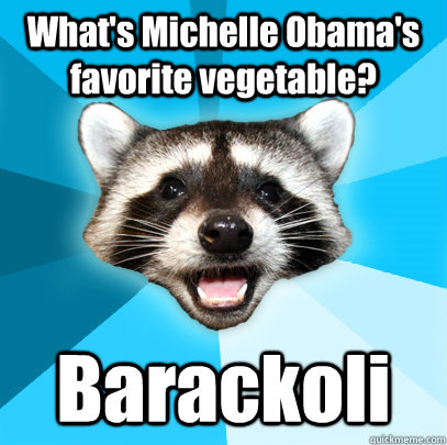 What's Michelle Obama's favorite vegetable? Barackoli  - What's Michelle Obama's favorite vegetable? Barackoli   Misc