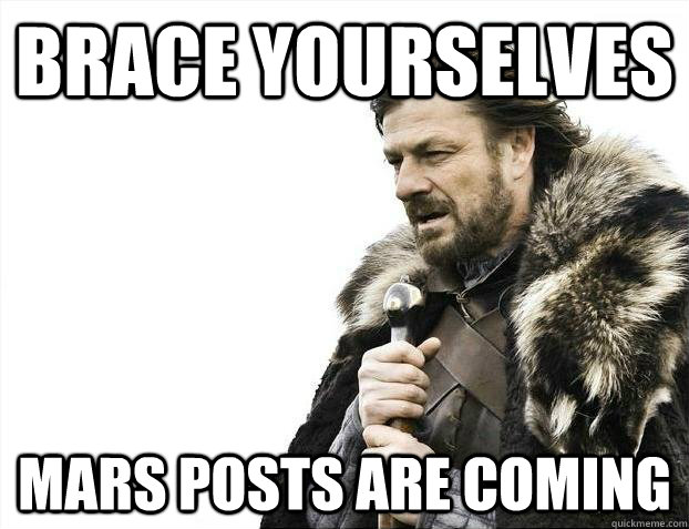 Brace yourselves Mars posts are coming - Brace yourselves Mars posts are coming  Misc
