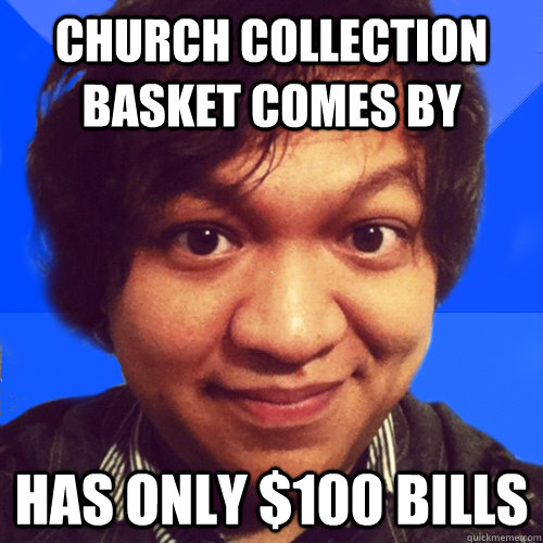 Church collection basket comes by Has only $100 bills