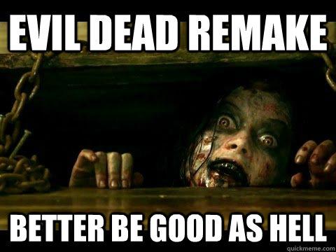 Evil Dead remake  better be good as hell  - Evil Dead remake  better be good as hell   Evil Dead2013