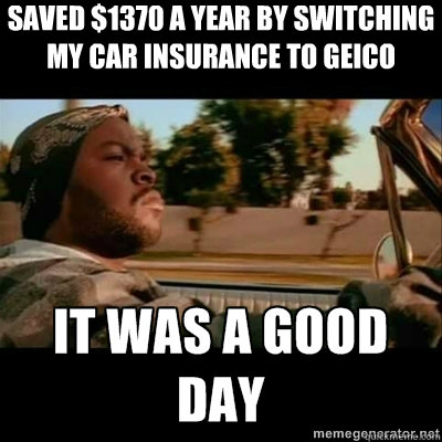 saved $1370 a year by switching my car insurance to geico - saved $1370 a year by switching my car insurance to geico  ICECUBE