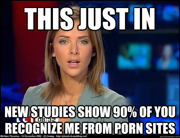 This just in new studies show 90% of you recognize me from porn sites - This just in new studies show 90% of you recognize me from porn sites  irrelevant news reader