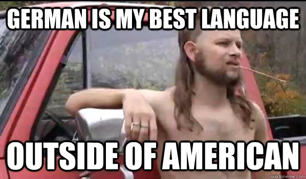 German is my best language Outside of American - German is my best language Outside of American  Almost Politically Correct Redneck