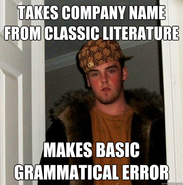 takes company name from classic literature makes basic grammatical error - takes company name from classic literature makes basic grammatical error  Scumbag Steve