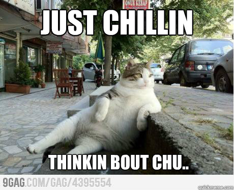 Funny Meme About Missing Someone : Just chillin thinkin bout chu missing someone quickmeme