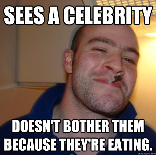 Sees a Celebrity Doesn't bother them because they're eating. - Sees a Celebrity Doesn't bother them because they're eating.  Misc