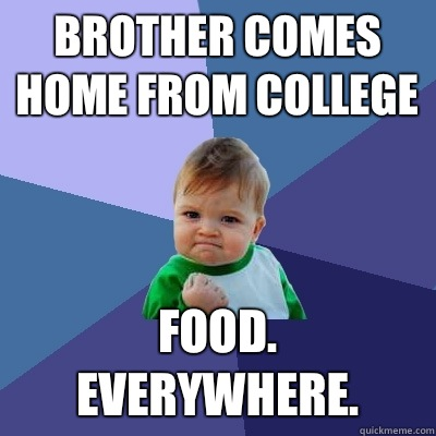 Brother comes home from college Food. Everywhere. - Brother comes home from college Food. Everywhere.  Success Kid
