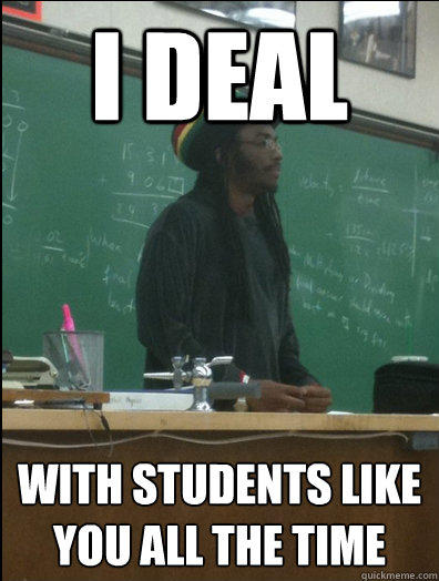 I Deal With students like you all the time  Rasta Science Teacher