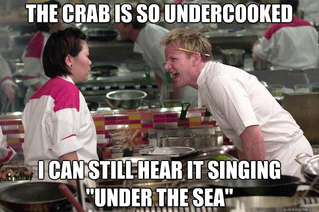 the crab is so undercooked I can still hear it singing