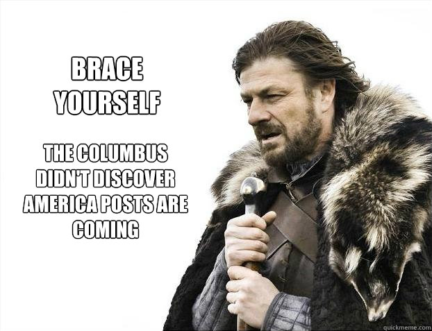 the columbus didn't discover america posts are coming brace yourself