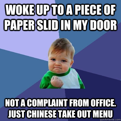 Woke up to a piece of paper slid in my door  Not a complaint from office. Just chinese take out menu - Woke up to a piece of paper slid in my door  Not a complaint from office. Just chinese take out menu  Success Kid