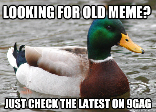 looking for old meme? just check the latest on 9gag - looking for old meme? just check the latest on 9gag  Actual Advice Mallard