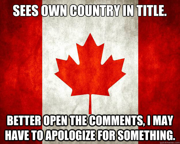 Sees own Country in title. Better open the comments, I may have to apologize for something.