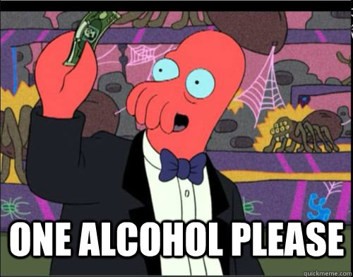 One Alcohol Please -  One Alcohol Please  One Blank Please Zoidberg
