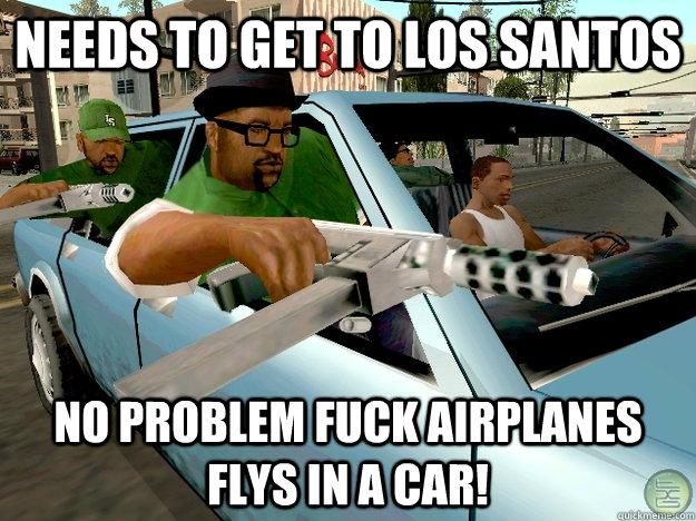 needs to get to los santos  no problem fuck airplanes flys in a car!  Gta San Andreas Logic