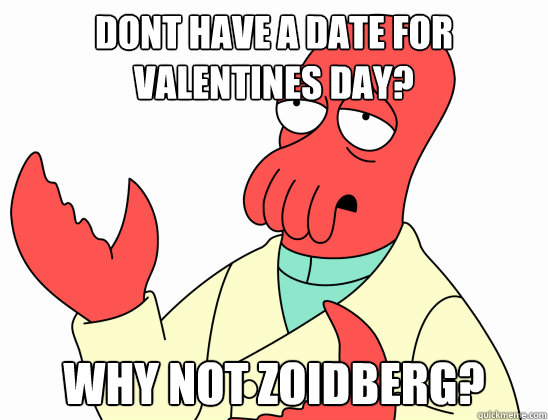 dont have a date for valentines day?  why not zoidberg?
