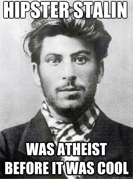 Hipster Stalin Was atheist before it was cool