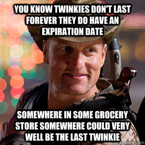 You know Twinkies Don't Last Forever They Do Have An Expiration Date Somewhere In Some Grocery Store Somewhere Could Very Well be the Last Twinkie - You know Twinkies Don't Last Forever They Do Have An Expiration Date Somewhere In Some Grocery Store Somewhere Could Very Well be the Last Twinkie  Hostess ZombieLand