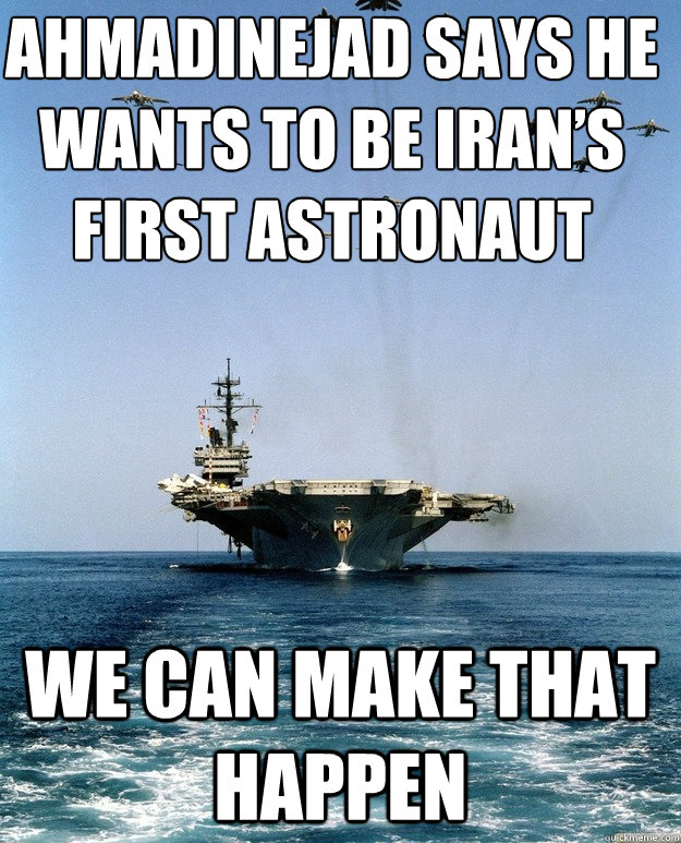 We can make that happen Ahmadinejad says he wants to be Iran's first astronaut