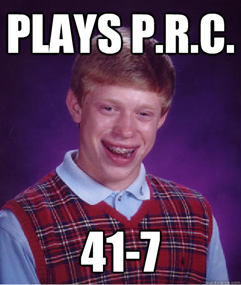 Plays p.r.c. 41-7  Bad Luck Brian