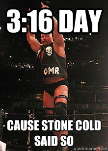 3:16 Day Cause Stone COLD Said SO  Stone Cold Steve Austin