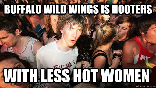 buffalo wild wings is hooters with less hot women  - buffalo wild wings is hooters with less hot women   Sudden Clarity Clarence