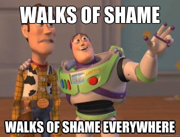 WAlks of shame walks of shame everywhere - WAlks of shame walks of shame everywhere  Buzz Lightyear