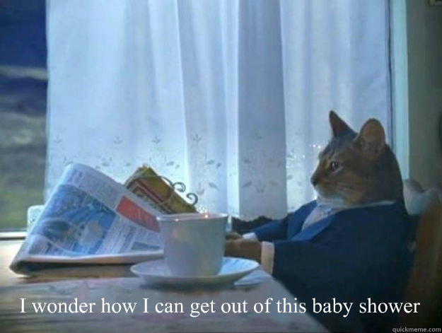 I wonder how I can get out of this baby shower -  I wonder how I can get out of this baby shower  Average Dad Cat