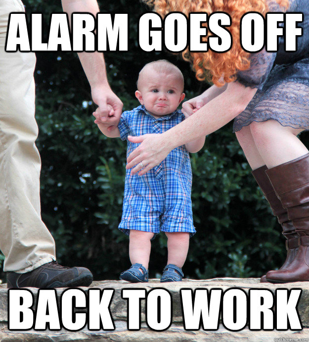 Alarm goes off Back to work