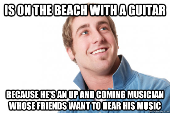 Is on the beach with a guitar because he's an up and coming musician whose friends want to hear his music