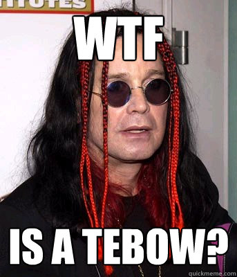 WTF Is a Tebow?