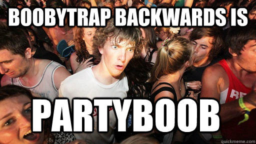 Boobytrap backwards is partyboob - Boobytrap backwards is partyboob  Sudden Clarity Clarence