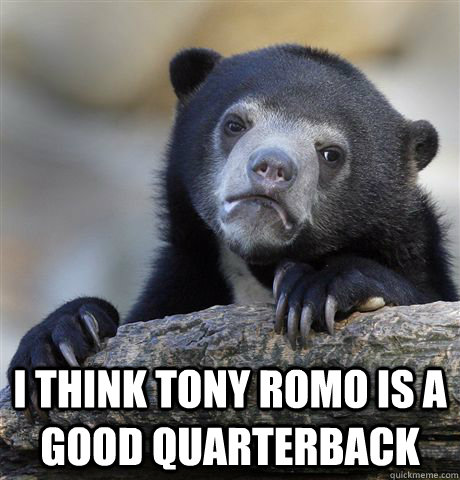 I think tony romo is a good quarterback -  I think tony romo is a good quarterback  Confession Bear