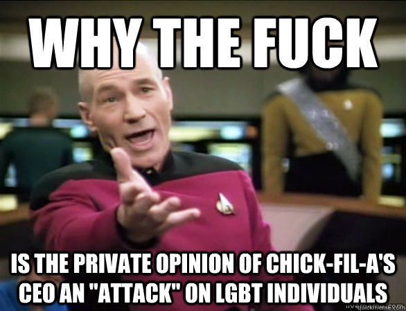 why the fuck Is the private opinion of Chick-fil-a's ceo an