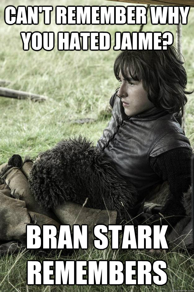 Can't Remember why you hated Jaime? Bran Stark Remembers - Can't Remember why you hated Jaime? Bran Stark Remembers  Sullen Stark